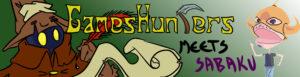 GAMESHUNTERS MEETS SABAKU NO MAIKU 01